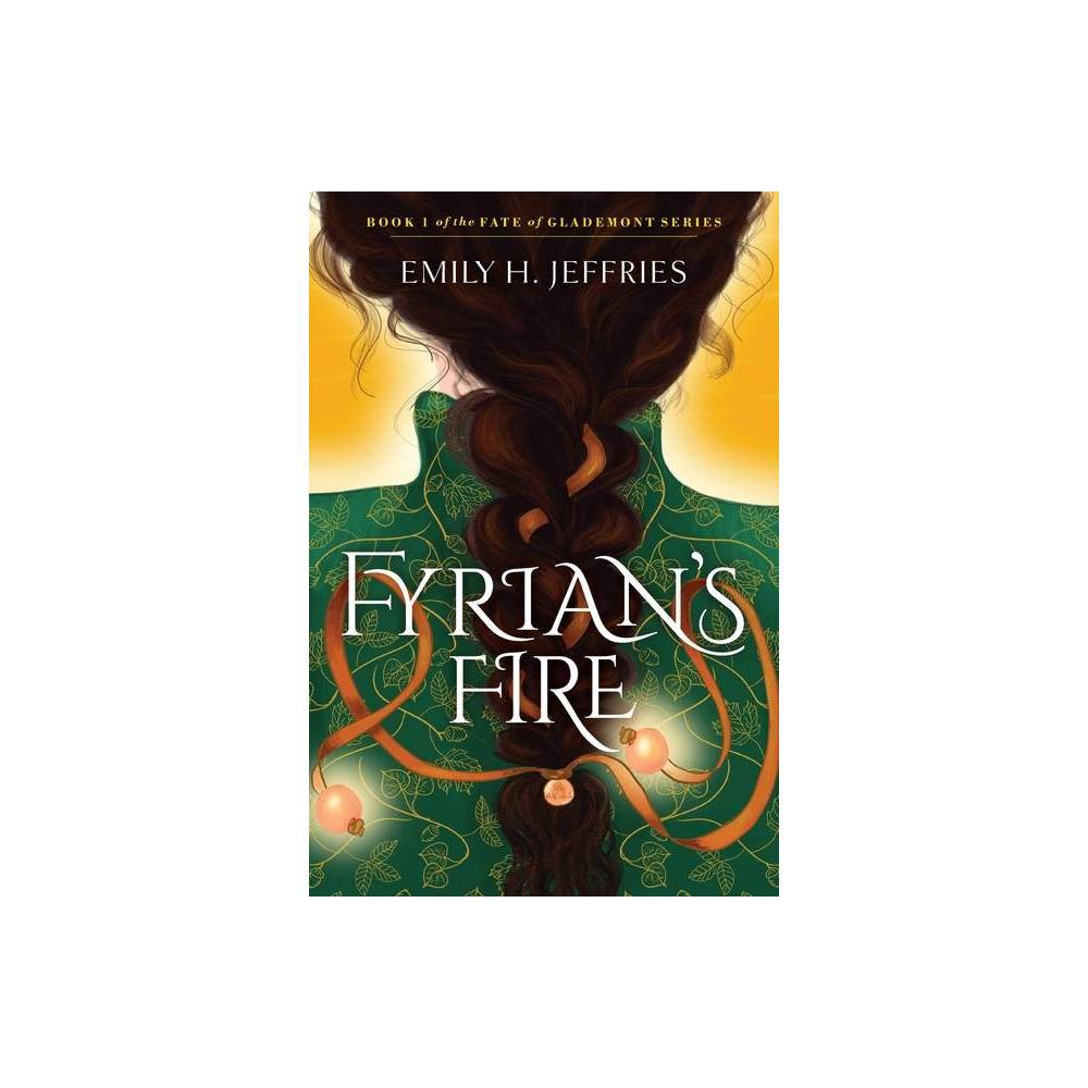 Fyrian S Fire The Fate Of Glademont By Emily H Jeffries Paperback