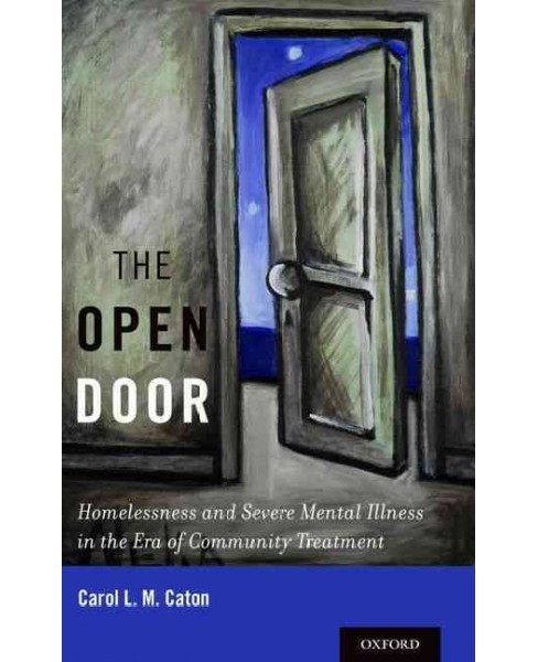 Open Door : Homelessness and Severe Mental Illness in the Era of Community Treatment (Hardcover) (Carol - image 1 of 1