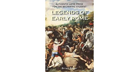 Legends of Early Rome : Authentic Latin Prose for the Beginning Student (Bilingual) (Paperback) (Brian - image 1 of 1
