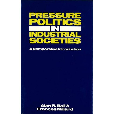 Pressure Politics in Industrial Societies - by  Alan R Ball (Hardcover) - image 1 of 1
