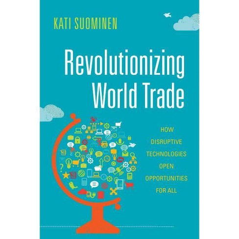 Revolutionizing World Trade - (Emerging Frontiers in the Global Economy) by  Kati Suominen (Paperback) - image 1 of 1