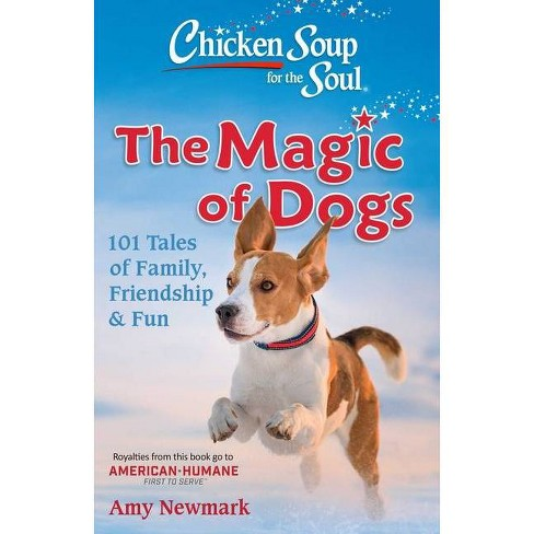 Chicken Soup for the Soul: The Magic of Dogs - by  Amy Newmark (Paperback) - image 1 of 1