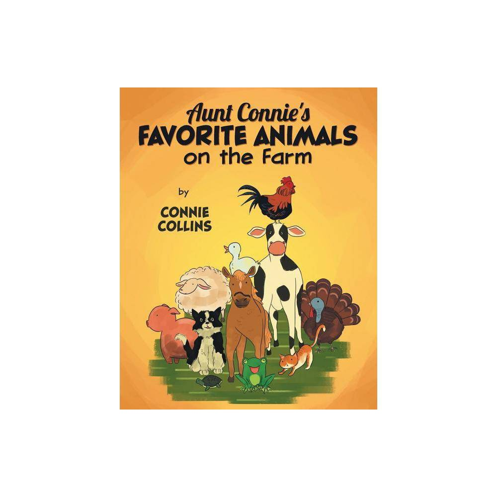 Aunt Connie S Favorite Animals On The Farm By Connie Collins Paperback