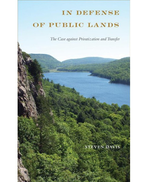In Defense of Public Lands : The Case Against Privatization and Transfer -  by Steven Davis (Paperback) - image 1 of 1