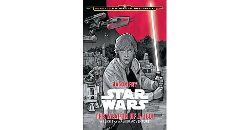 The Weapon of a Jedi ( Journey to Star Wars: the Force Awakens) (Hardcover) by Jason  Fry - image 1 of 1