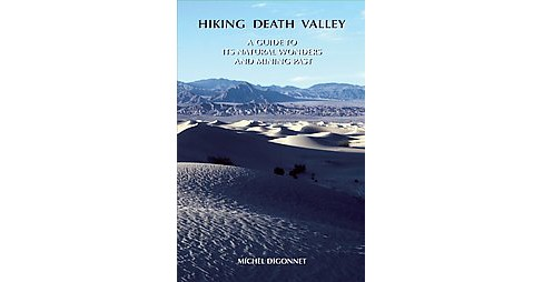 Hiking Death Valley : A Guide to Its Natural Wonders and Mining Past (Paperback) (Michel Digonnet) - image 1 of 1