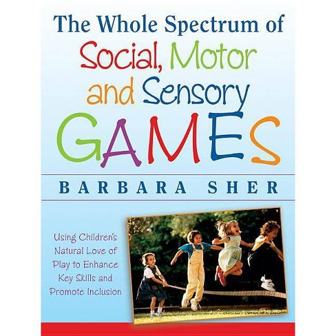 The Whole Spectrum of Social, Motor, and Sensory Games - by  Barbara Sher (Paperback) - image 1 of 1