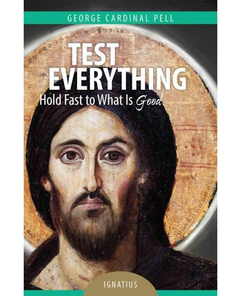 Test Everything : Hold Fast to What Is Good (Paperback) (George Cardinal Pell) - image 1 of 1
