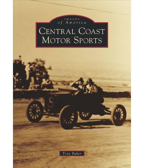 Central Coast Motor Sports (Paperback) (Tony Baker) - image 1 of 1