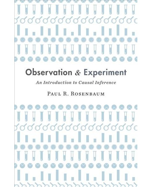 Observation and Experiment : An Introduction to Causal Inference -  by Paul R. Rosenbaum (Hardcover) - image 1 of 1