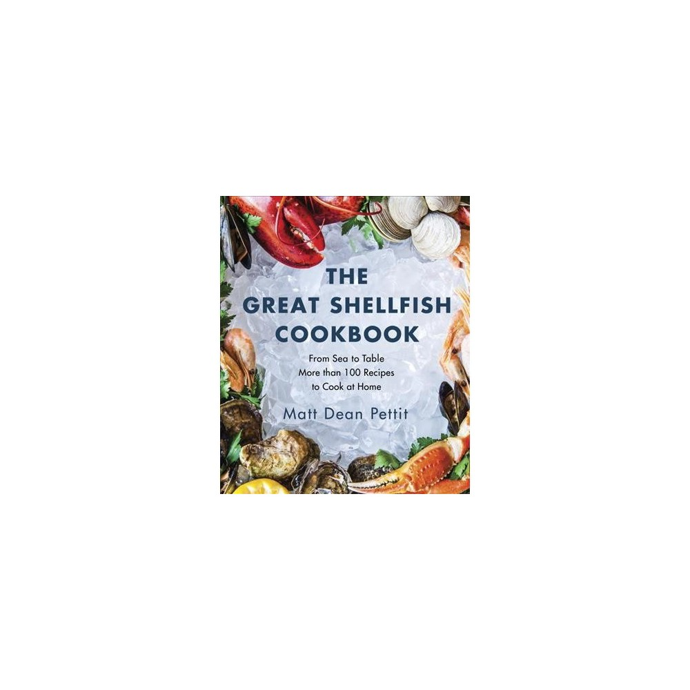 Great Shellfish Cookbook : From Sea to Table: More Than 100 Recipes to Cook at Home - (Paperback).