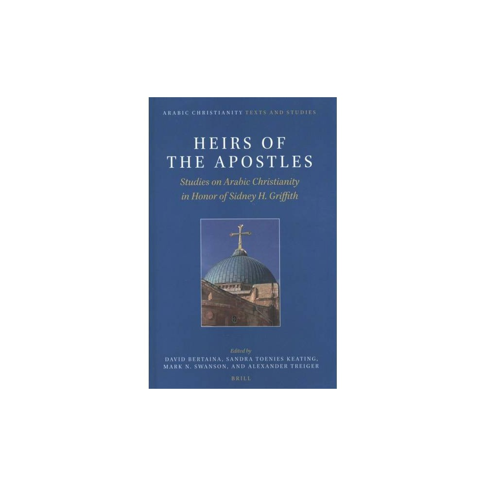Heirs of the Apostles : Studies on Arabic Christianity in Honor of Sidney H. Griffith - Bilingual