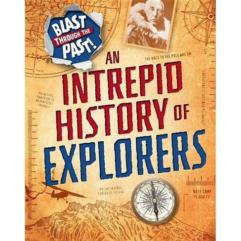 Blast Through the Past: An Intrepid History of Explorers - by  Izzi Howell (Hardcover) - image 1 of 1