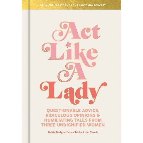 ACT Like a Lady - by Keltie Knight & Becca Tobin & Jac Vanek (Hardcover) - image 1 of 1