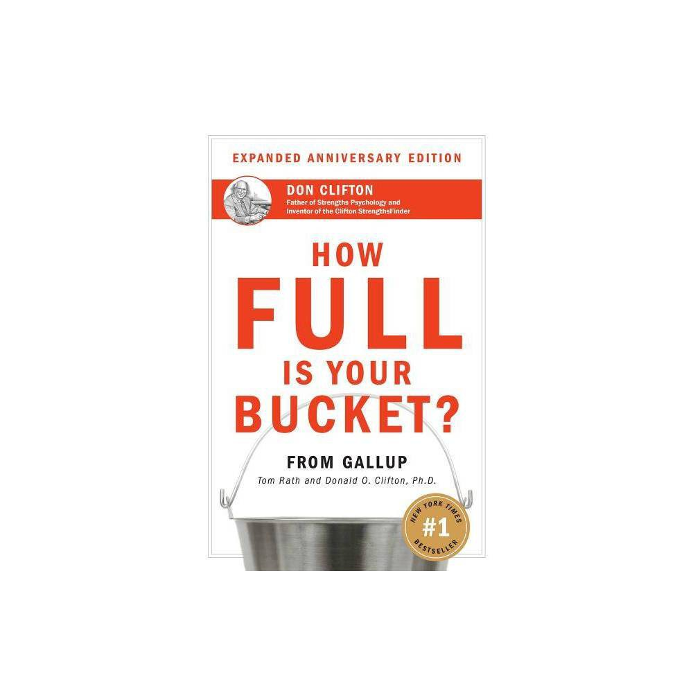 How Full Is Your Bucket Expanded Anniversary Edition By Tom Rath Don Clifton Hardcover