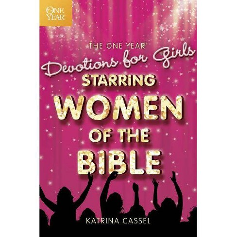 The One Year Devotions for Girls Starring Women of the Bible - by  Katrina Cassel (Paperback) - image 1 of 1