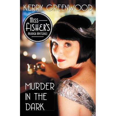 Murder in the Dark - (Miss Fisher's Murder Mysteries) by  Kerry Greenwood (Paperback)