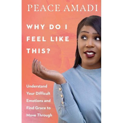 Why Do I Feel Like This? - by  Peace Amadi (Paperback)