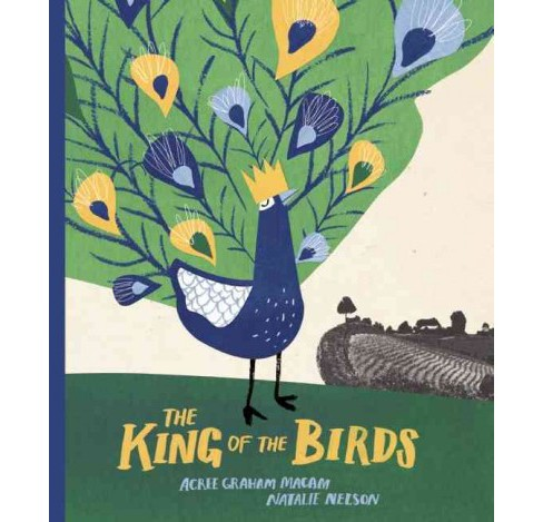King of the Birds (Hardcover) (Acree Graham Macam) - image 1 of 1