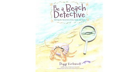 Be a Beach Detective : Solving the Mysteries of Seas, Sands, and Surf (Paperback) (Peggy Kochanoff) - image 1 of 1
