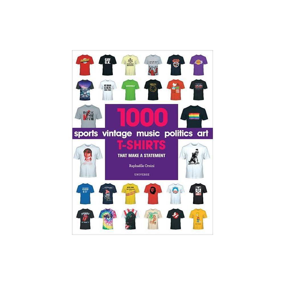 1000 T-Shirts : That Make a Statement (Paperback) (Raphaelle Orsini) 1000 T-Shirts : That Make a Statement (Paperback) (Raphaelle Orsini)