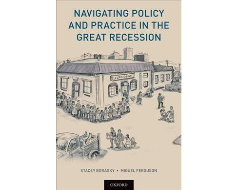 Navigating Policy and Practice in the Great Recession - by Stacey Borasky & Miguel Ferguson (Paperback)  - image 1 of 1