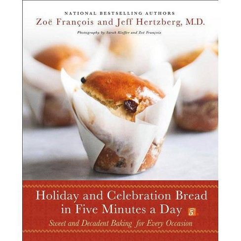 Holiday and Celebration Bread in Five Minutes a Day - by  Jeff Hertzberg & Zoe Francois (Hardcover) - image 1 of 1