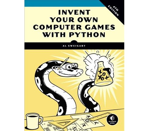 Invent Your Own Computer Games With Python (Paperback) (Al Sweigart) - image 1 of 1