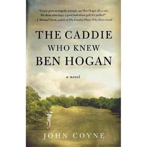 The Caddie Who Knew Ben Hogan - by  John Coyne (Paperback) - image 1 of 1