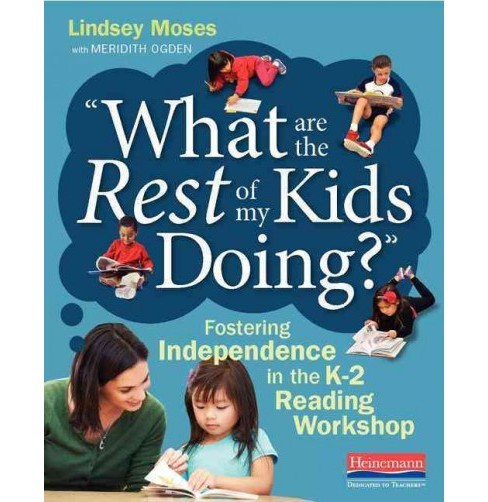 What Are the Rest of My Kids Doing? : Fostering Independence in the K-2 Reading Workshop (Paperback) - image 1 of 1