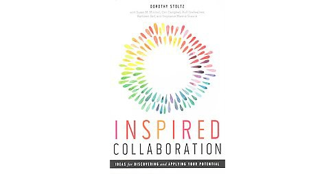 Inspired Collaboration : Ideas for Discovering and Applying Your Potential (Paperback) (Dorothy Stoltz) - image 1 of 1