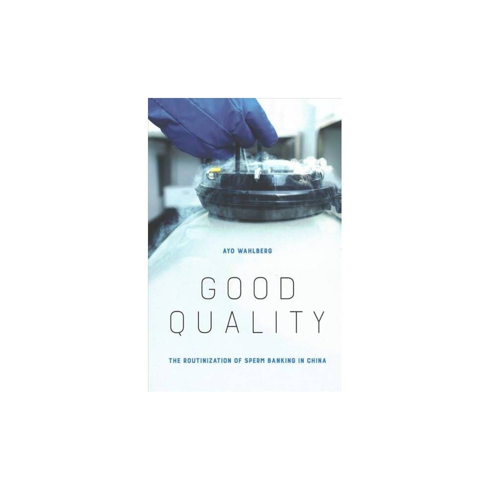 Good Quality : The Routinization of Sperm Banking in China - by Ayo Wahlberg (Paperback)