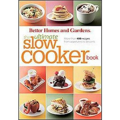 Better Homes and Gardens the Ultimate Slow Cooker Book : More Than 400 Recipes from Appetizers to