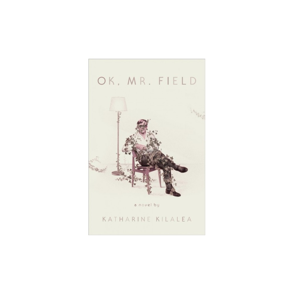 Ok, Mr. Field - by Katharine Kilalea (Hardcover)