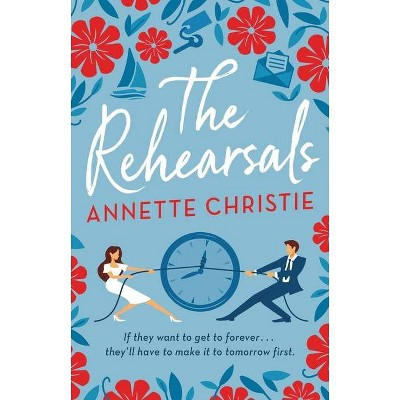 The Rehearsals - by Annette Christie (Hardcover)