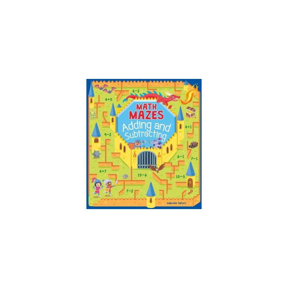 Math Mazes : Adding and Subtracting - (Math Mazes) by Gabriele Tafuni (Paperback)