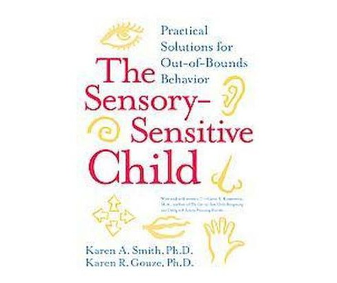 Sensory-sensitive Child : Practical Solutions For Out-of-bounds Behavior (Reprint) (Paperback) (Karen A. - image 1 of 1
