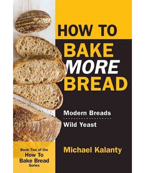 How to Bake More Bread : Modern Breads / Wild Yeast (Paperback) (Michael Kalanty) - image 1 of 1