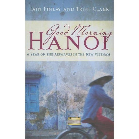 Good Morning Hanoi - by  Iain Finlay & Trish Clark (Paperback) - image 1 of 1