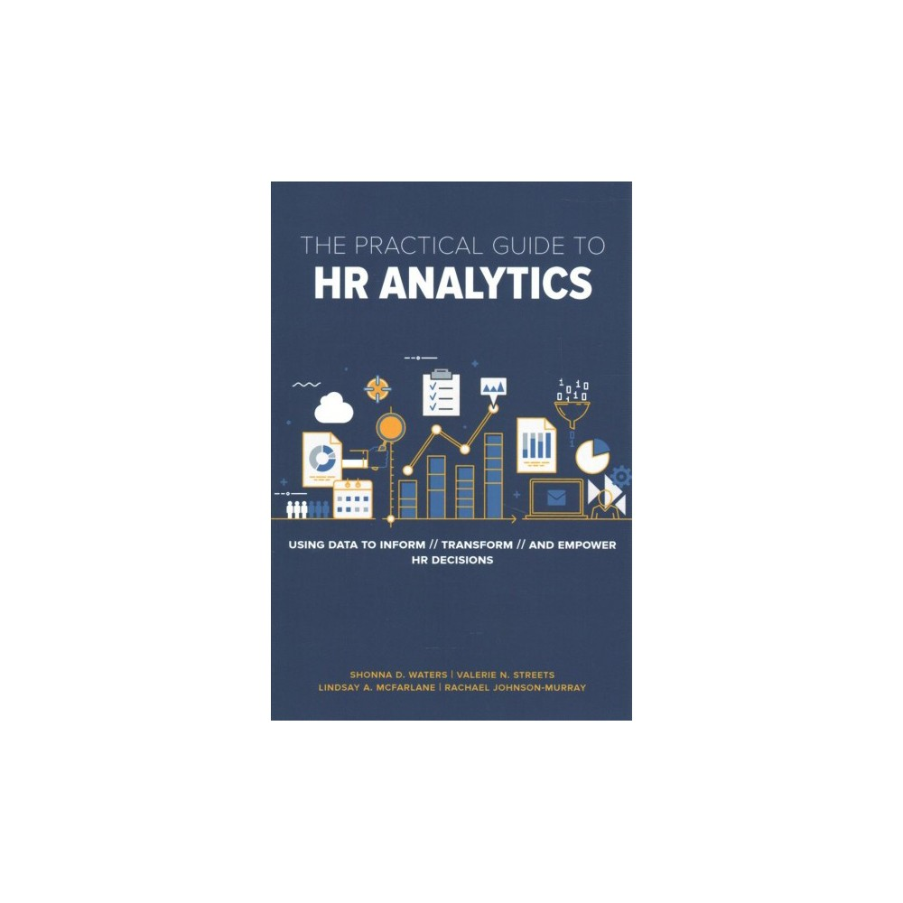 Practical Guide to Hr Analytics : Using Data to Inform, Transform, and Empower Hr Decisions