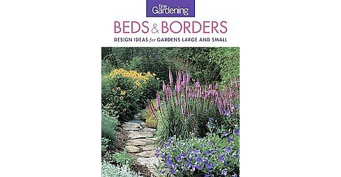Fine Gardening Beds & Borders : Design Ideas for Gardens Large and Small (Paperback) - image 1 of 1