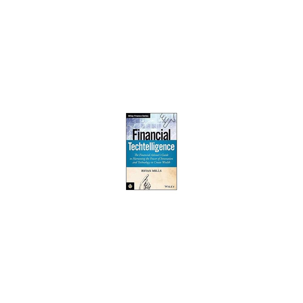 Financial Techtelligence : The Financial Advisor's Guide to Harnessing the Power of Innovation and
