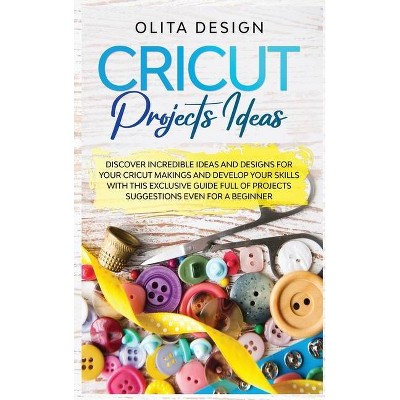 Cricut Projects Ideas - by  Olita Design (Hardcover)