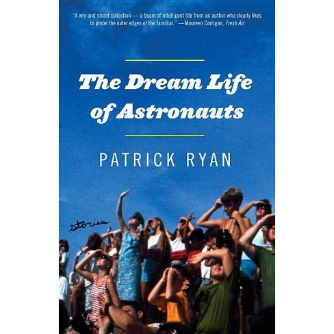 The Dream Life of Astronauts - by  Patrick Ryan (Paperback) - image 1 of 1