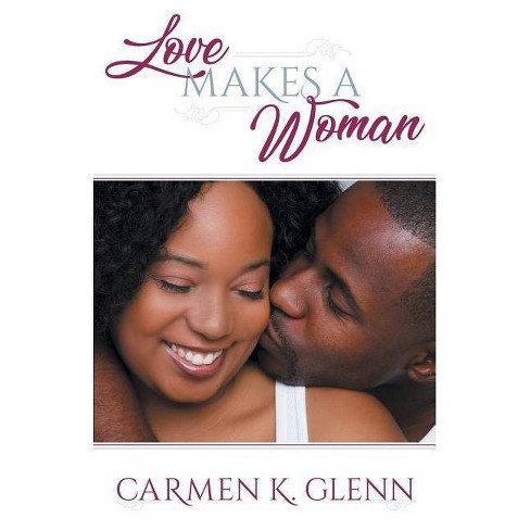 Love Makes a Woman - by  Carmen Glenn (Paperback) - image 1 of 1