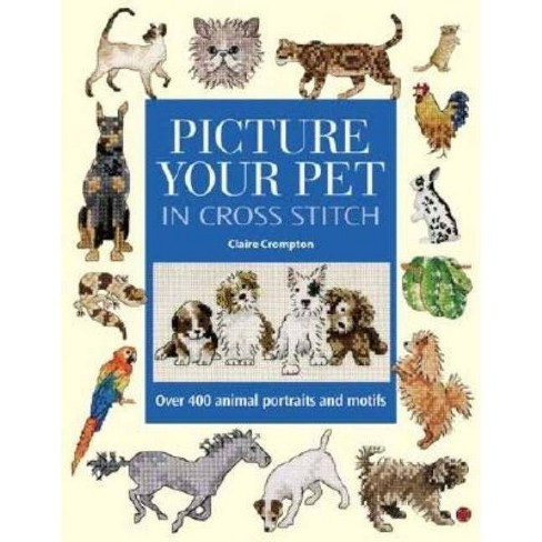 Picture Your Pet in Cross Stitch - by  Claire Crompton (Hardcover) - image 1 of 1