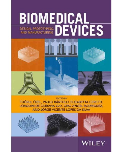 Biomedical Devices : Design, Prototyping, and Manufacturing (Hardcover) (T. u00d6zel) - image 1 of 1