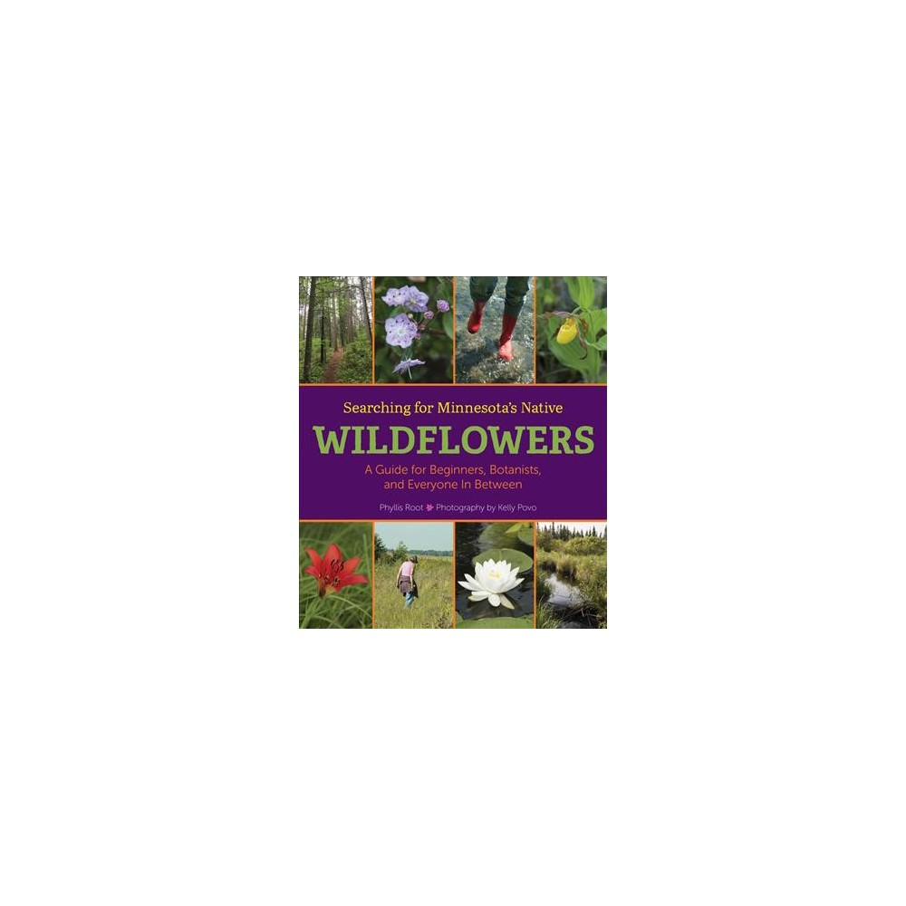 Searching for Minnesota's Native Wildflowers : A Guide for Beginners, Botanists, and Everyone in Between