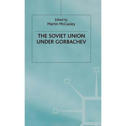 The Soviet Union Under Gorbachev - (Studies in Russia and East Europe) by  Martin McCauley (Hardcover) - image 1 of 1
