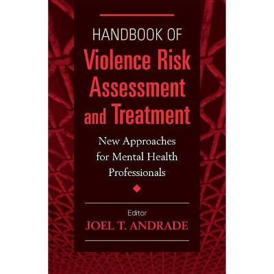 Handbook of Violence Risk Assessment and Treatment - by  Joel T Andrade (Hardcover)